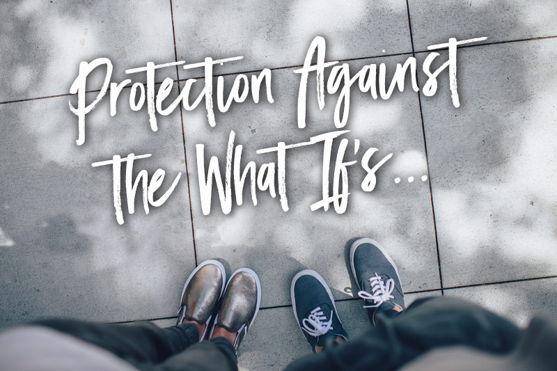 Protection Against The What ifs